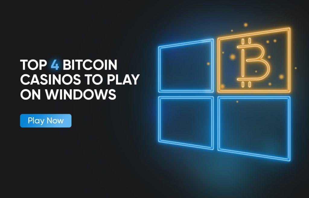 Top 4 Bitcoin Casinos to Play on Windows
