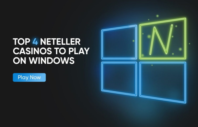 Top 4 Neteller Casinos to Play on Windows
