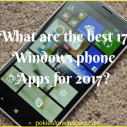 What are the best 17 Windows phone Apps for 2017